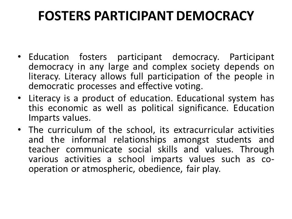 FOSTERS PARTICIPANT DEMOCRACY Education fosters participant democracy.