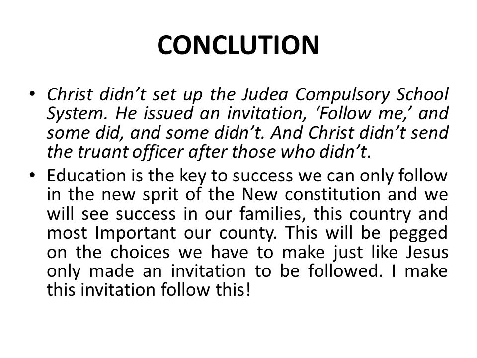 CONCLUTION Christ didn't set up the Judea Compulsory School System.