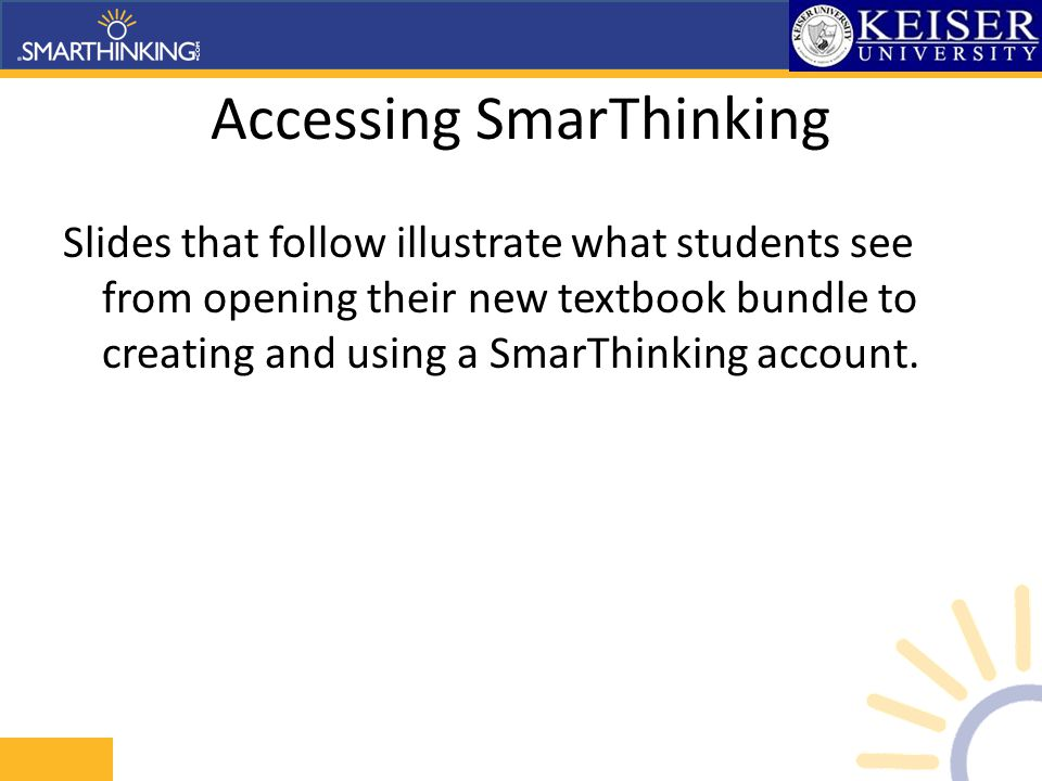 Accessing SmarThinking Slides that follow illustrate what students see from opening their new textbook bundle to creating and using a SmarThinking acc