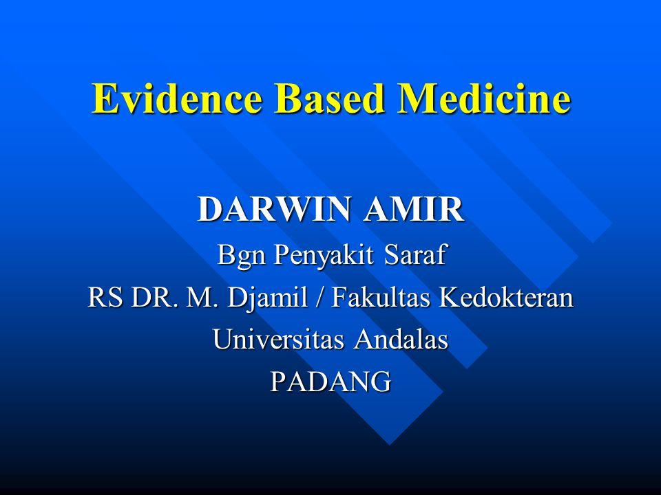 Evidence Based Medicine DARWIN AMIR Bgn Penyakit Saraf RS DR. M. Djamil / Fakultas Kedokteran Universitas Andalas PADANG
