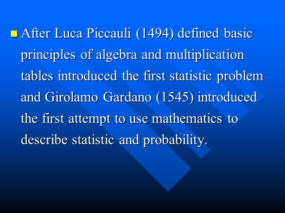 After Luca Piccauli (1494) defined basic principles of algebra and multiplication tables introduced the first statistic problem and Girolamo Gardano (