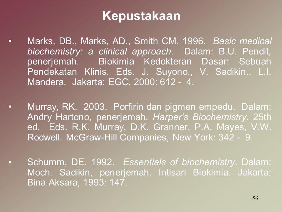 Kepustakaan Marks, DB., Marks, AD., Smith CM. 1996. Basic medical biochemistry: a clinical approach. Dalam: B.U. Pendit, penerjemah. Biokimia Kedokter