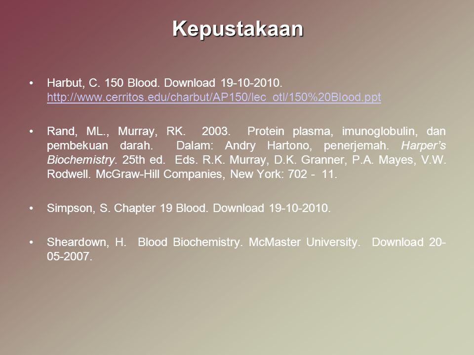 Kepustakaan Harbut, C. 150 Blood. Download 19-10-2010. http://www.cerritos.edu/charbut/AP150/lec_otl/150%20Blood.ppt http://www.cerritos.edu/charbut/A