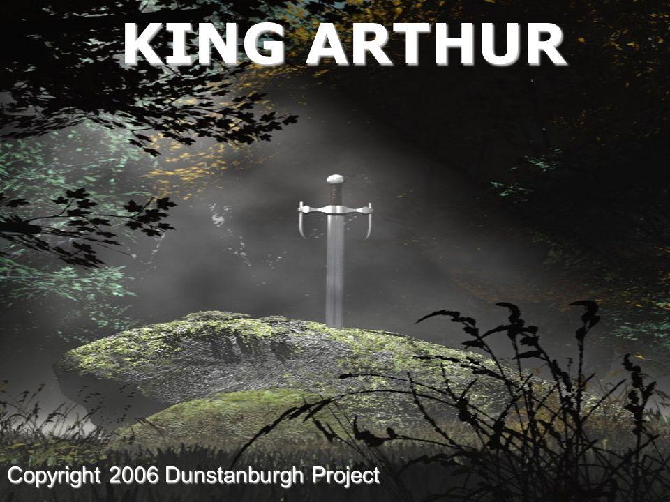 KING ARTHUR Copyright 2006 Dunstanburgh Project