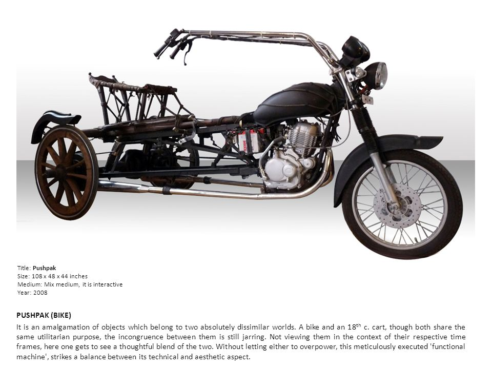 PUSHPAK (BIKE) It is an amalgamation of objects which belong to two absolutely dissimilar worlds.