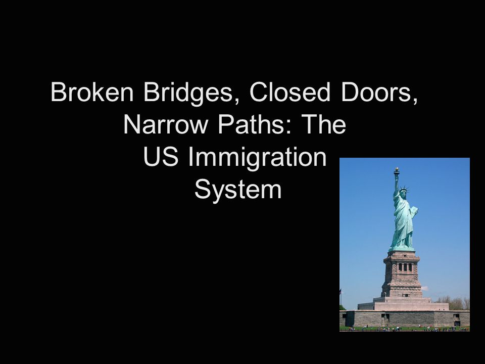 Broken Bridges, Closed Doors, Narrow Paths: The US Immigration System