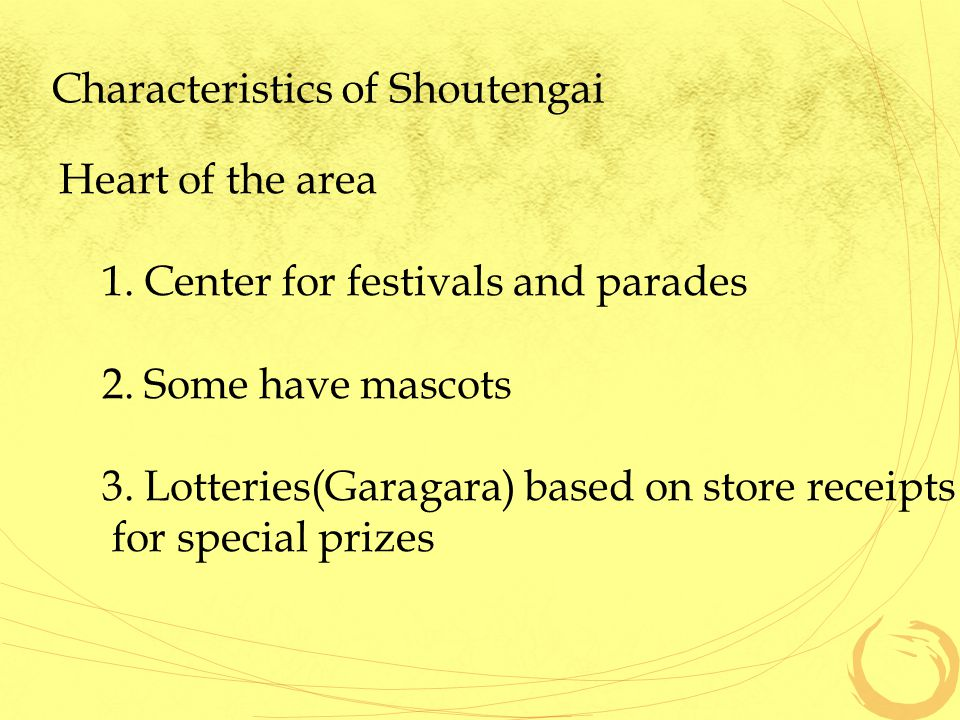 Characteristics of Shoutengai Heart of the area 1. Center for festivals and parades 2. Some have mascots 3. Lotteries(Garagara) based on store receipt