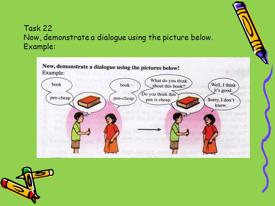 Task 22 Now, demonstrate a dialogue using the picture below. Example: