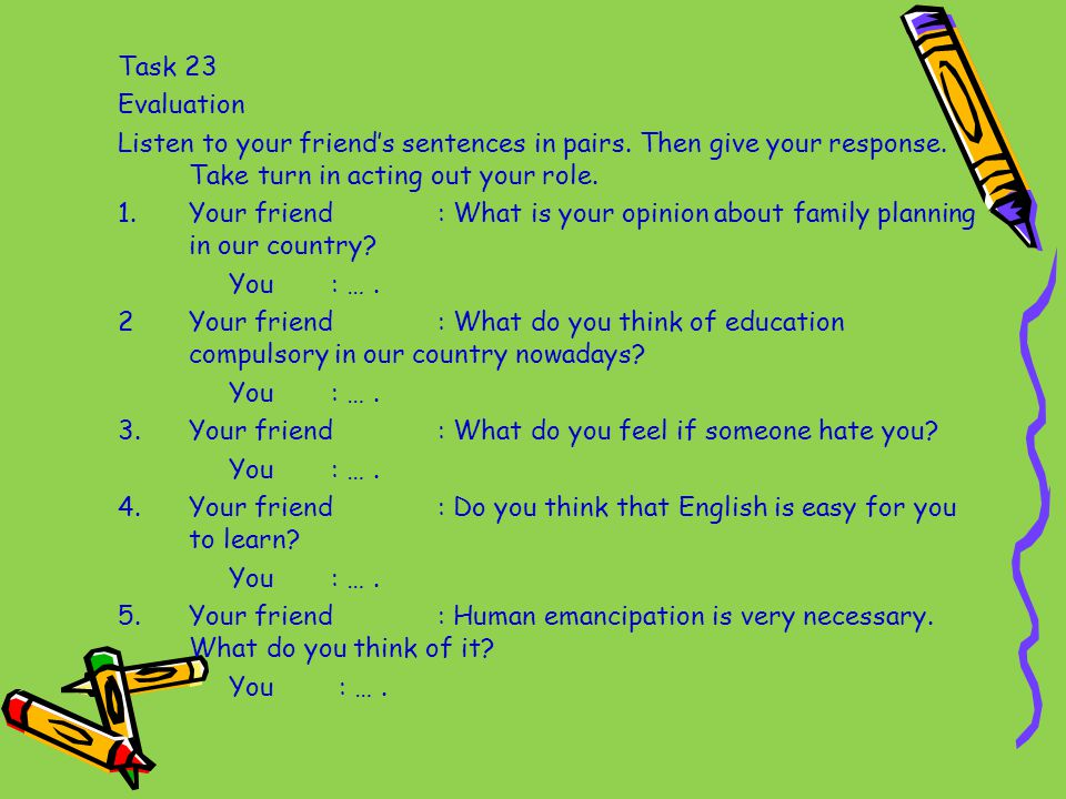 Task 23 Evaluation Listen to your friend's sentences in pairs.