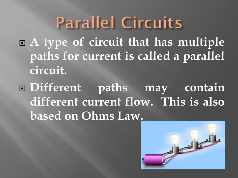  A type of circuit that has multiple paths for current is called a parallel circuit.  Different paths may contain different current flow. This is al