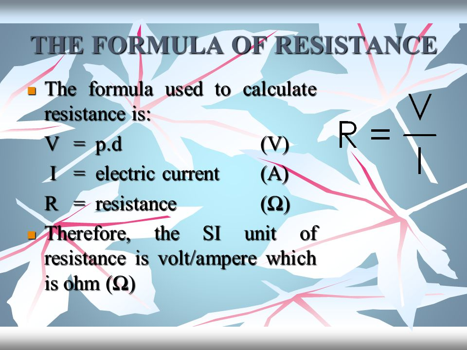 THE FORMULA OF RESISTANCE The formula used to calculate resistance is: The formula used to calculate resistance is: V= p.d(V) I = electric current(A)