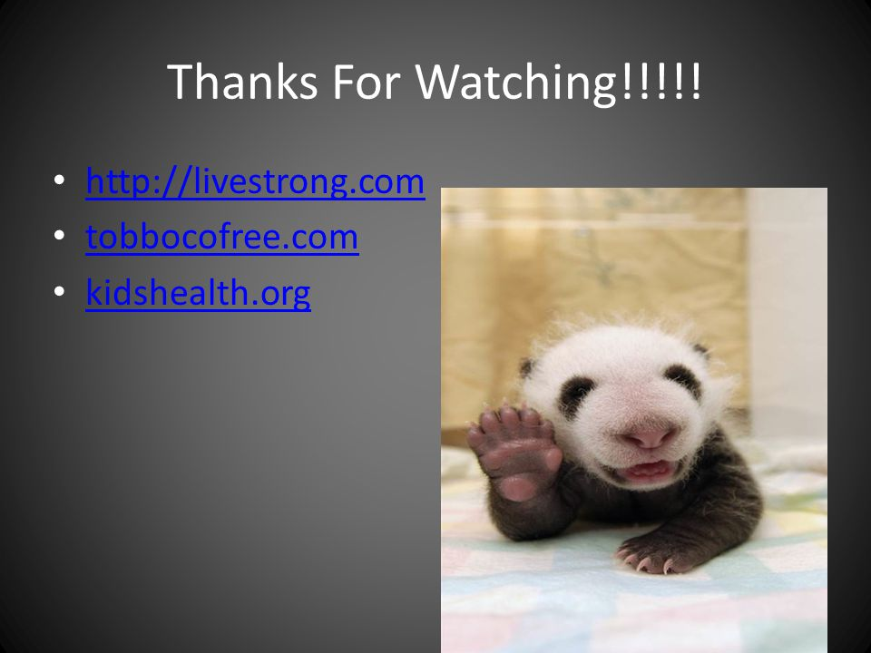 Thanks For Watching!!!!! http://livestrong.com tobbocofree.com kidshealth.org