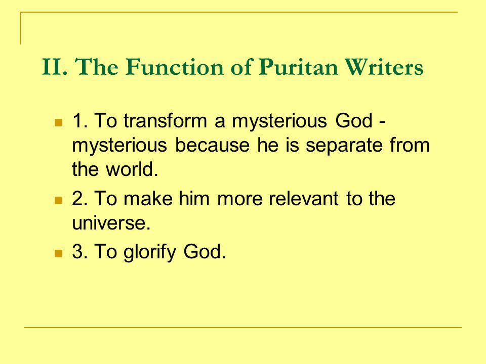 III.The Style of Puritan Writing 1. Protestant - against ornateness; reverence for the Bible.