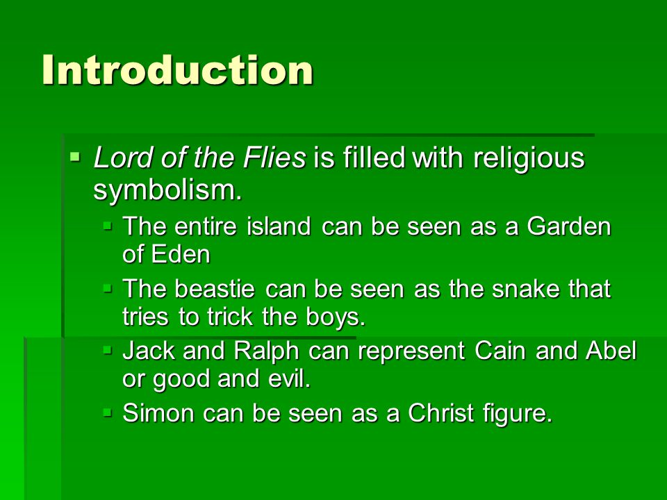 Introduction  Lord of the Flies is filled with religious symbolism.  The entire island can be seen as a Garden of Eden  The beastie can be seen as