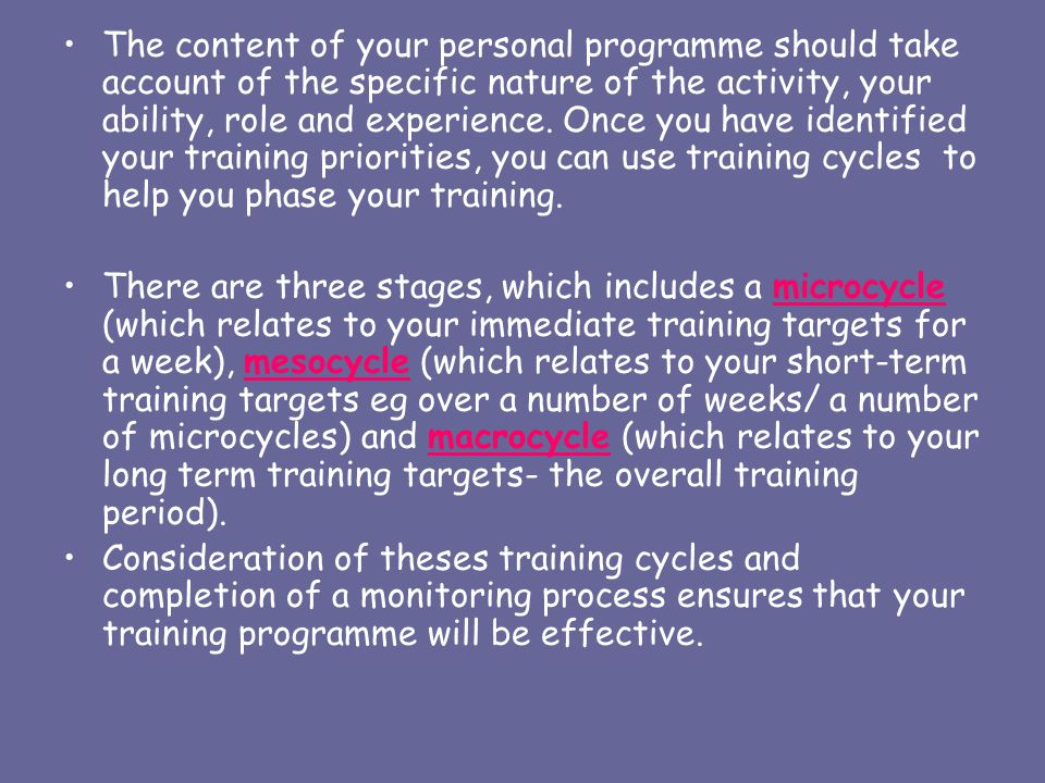 The content of your personal programme should take account of the specific nature of the activity, your ability, role and experience. Once you have id