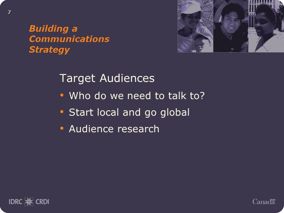 7 Building a Communications Strategy Target Audiences Who do we need to talk to.