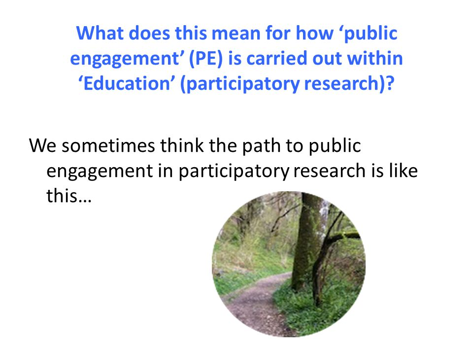 What does this mean for how 'public engagement' (PE) is carried out within 'Education' (participatory research).