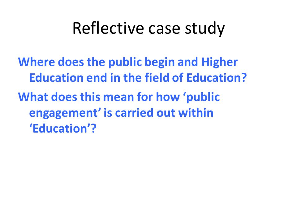 Reflective case study Where does the public begin and Higher Education end in the field of Education.