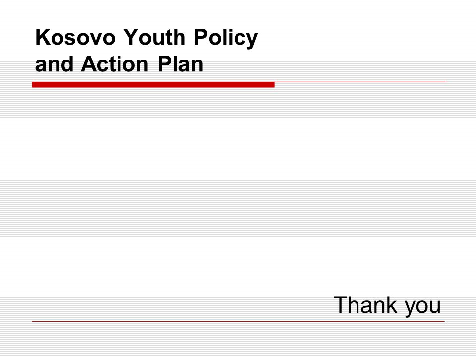 Kosovo Youth Policy and Action Plan Thank you