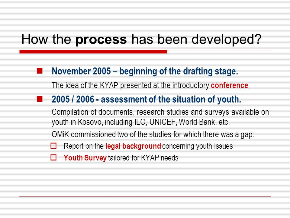 How the process has been developed? November 2005 – beginning of the drafting stage. The idea of the KYAP presented at the introductory conference 200