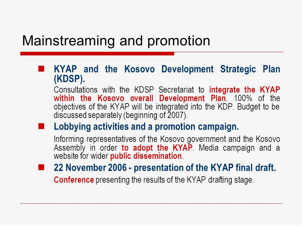 Mainstreaming and promotion KYAP and the Kosovo Development Strategic Plan (KDSP). Consultations with the KDSP Secretariat to integrate the KYAP withi
