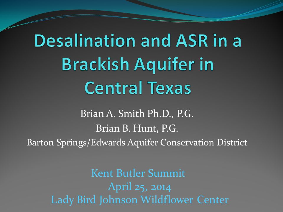 Brian A. Smith Ph.D., P.G. Brian B. Hunt, P.G. Barton Springs/Edwards Aquifer Conservation District Kent Butler Summit April 25, 2014 Lady Bird Johnso