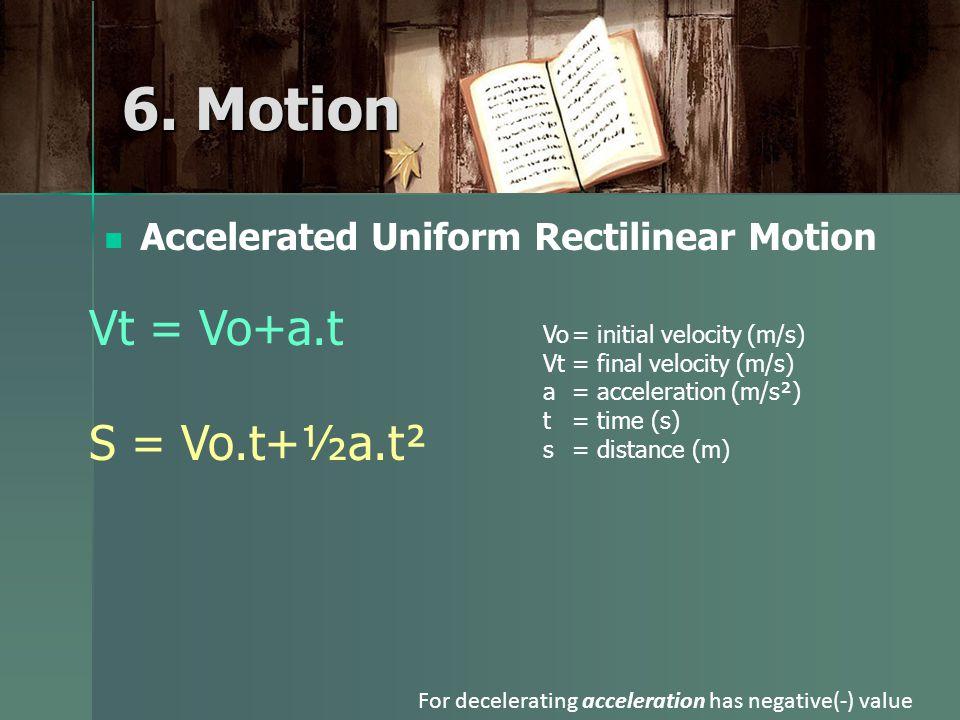 Accelerated Uniform Rectilinear Motion Vo= initial velocity (m/s) Vt= final velocity (m/s) a= acceleration (m/s²) t= time (s) s= distance (m) 6.