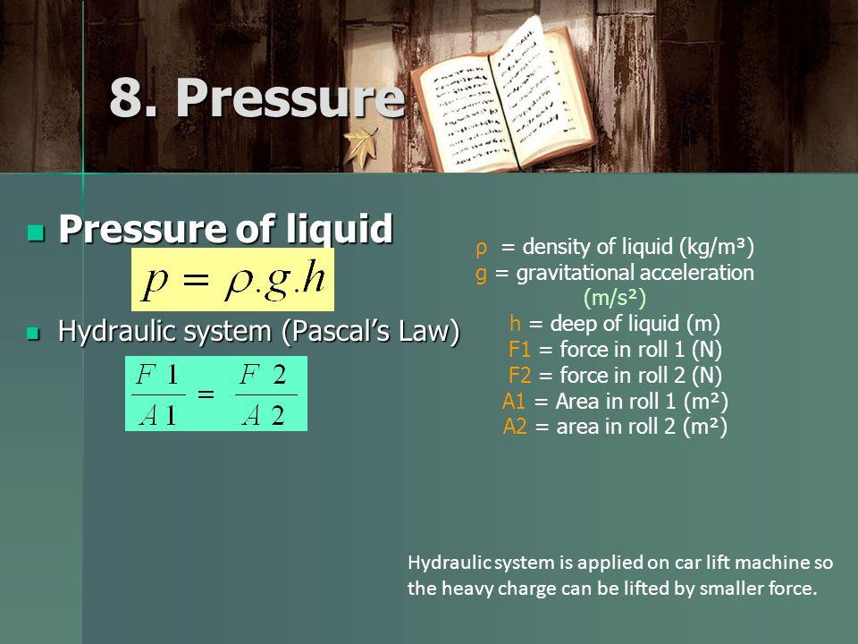Pressure of liquid Pressure of liquid Hydraulic system (Pascal's Law) Hydraulic system (Pascal's Law) 8.