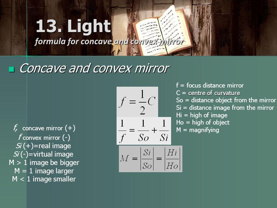 13. Light formula for concave and convex mirror Concave and convex mirror Concave and convex mirror f = focus distance mirror centre of curvature C =