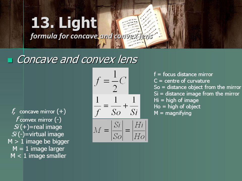 13. Light formula for concave and convex lens Concave and convex lens Concave and convex lens f = focus distance mirror C = centre of curvature So = d