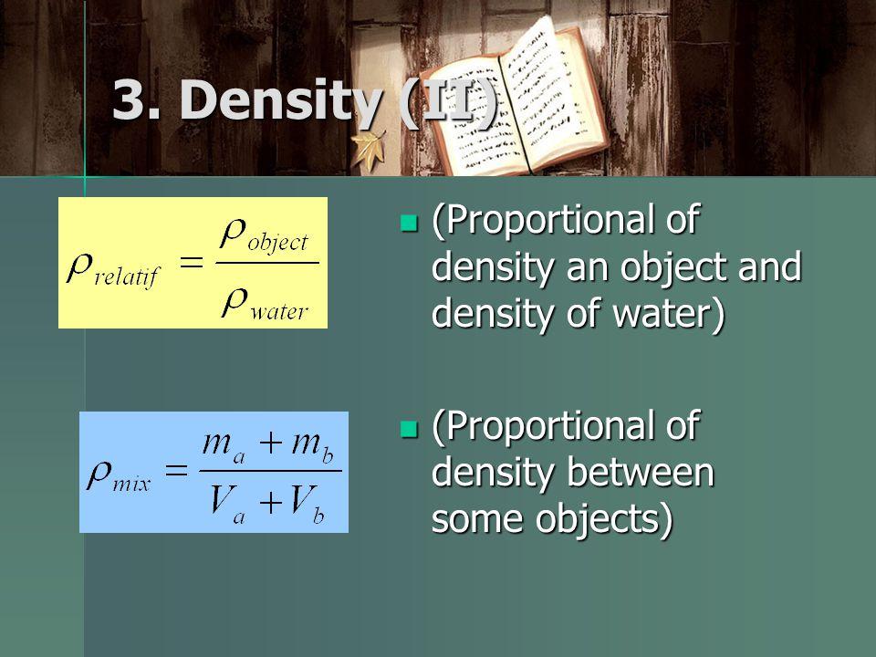 3. Density (II) (Proportional of density an object and density of water) (Proportional of density an object and density of water) (Proportional of den