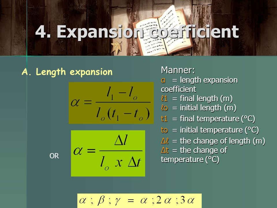4. Expansion coefficient Manner: α = length expansion coefficient ℓ1= final length (m) ℓo= initial length (m) t1= final temperature (°C) to= initial t