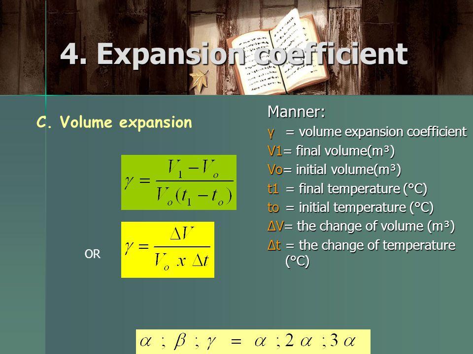 4. Expansion coefficient Manner: γ= volume expansion coefficient V1= final volume(m³) Vo= initial volume(m³) t1= final temperature (°C) to= initial te