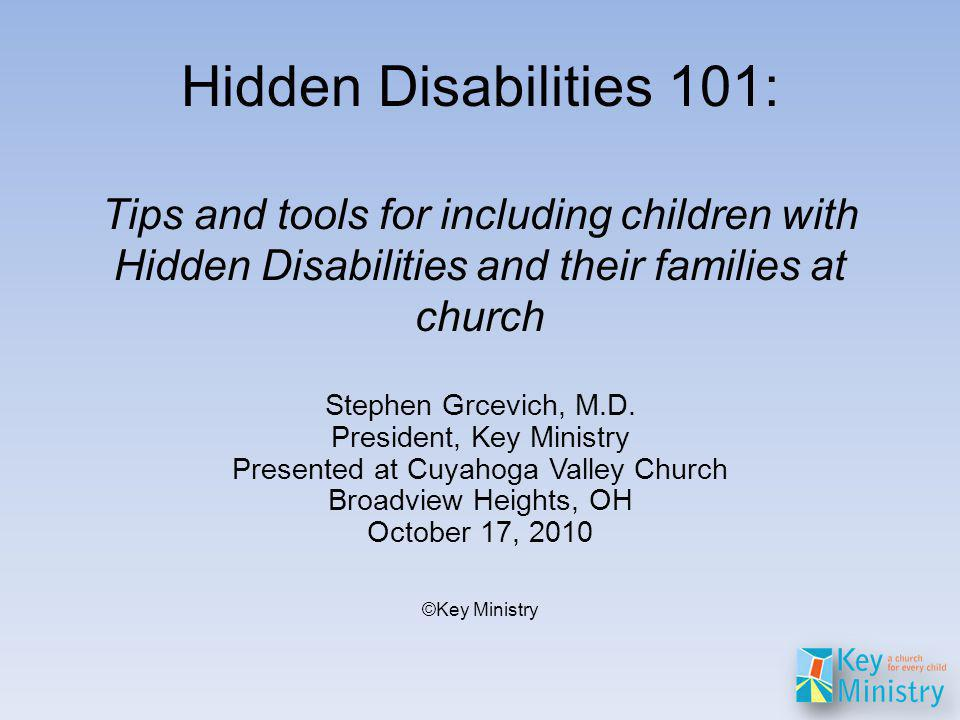 Hidden Disabilities 101: Tips and tools for including children with Hidden Disabilities and their families at church Stephen Grcevich, M.D.