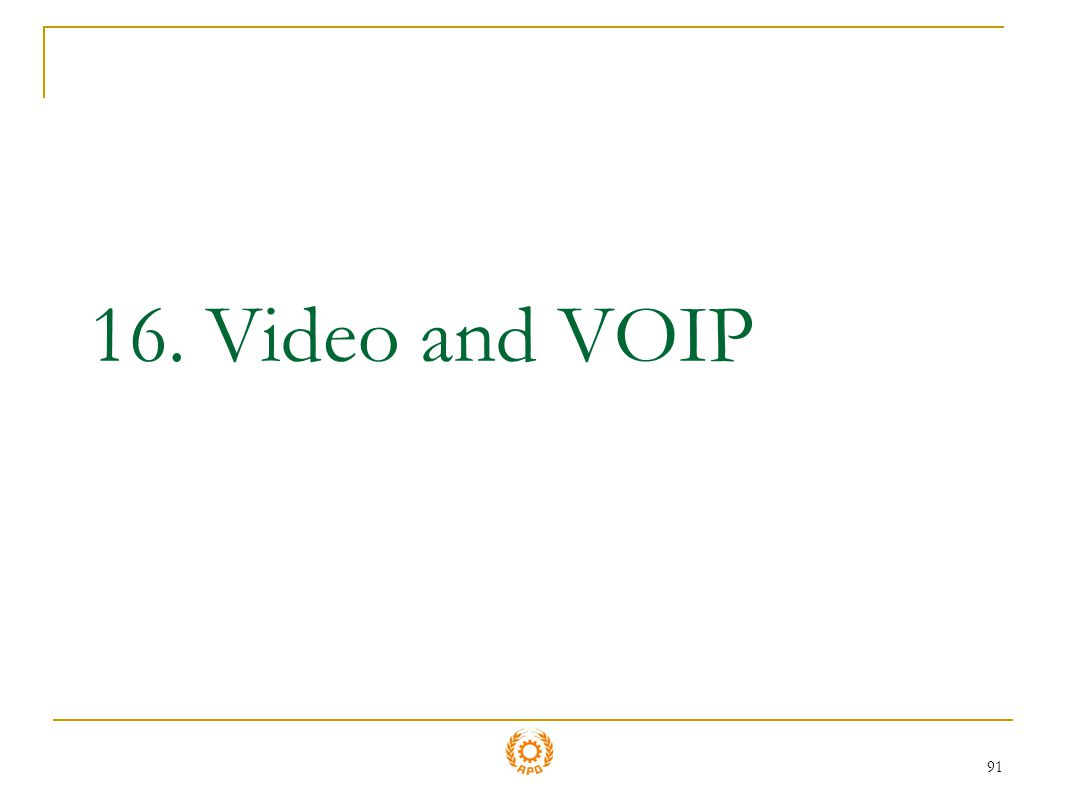 91 16. Video and VOIP
