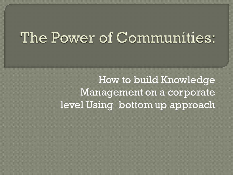 How to build Knowledge Management on a corporate level Using bottom up approach