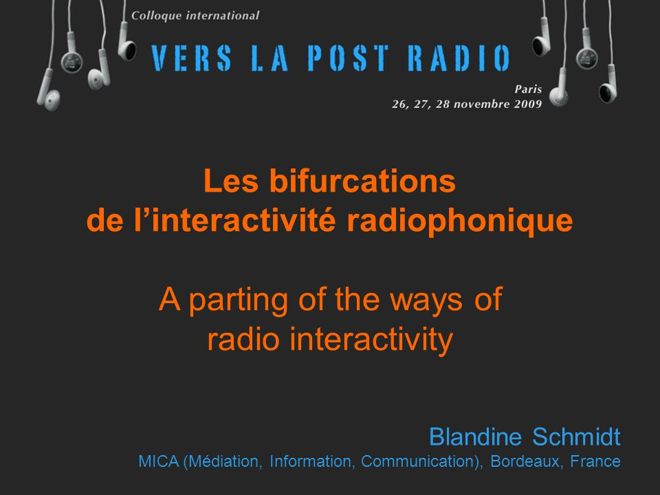 Les bifurcations de l'interactivité radiophonique A parting of the ways of radio interactivity Blandine Schmidt MICA (Médiation, Information, Communication), Bordeaux, France