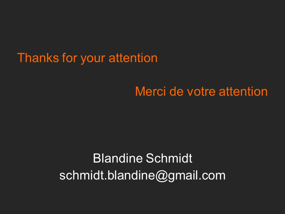 Thanks for your attention Merci de votre attention Blandine Schmidt schmidt.blandine@gmail.com