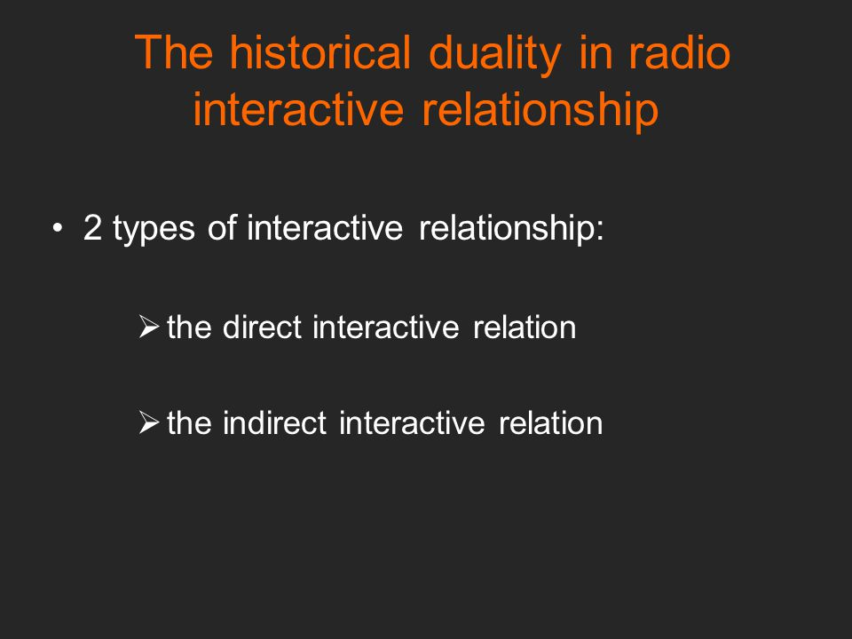 The historical duality in radio interactive relationship 2 types of interactive relationship:  the direct interactive relation  the indirect interactive relation