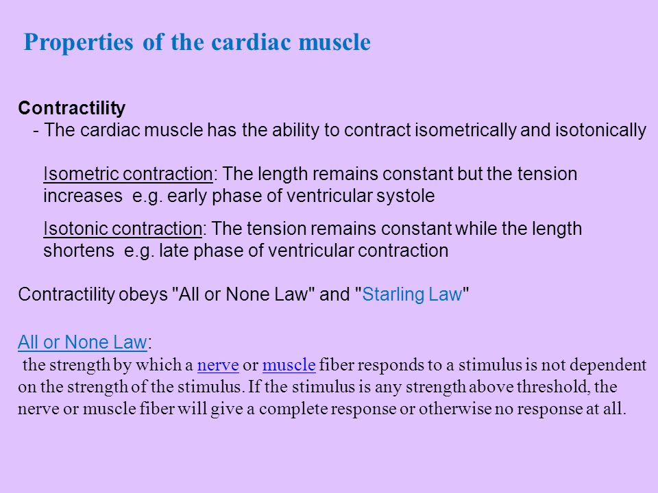 Contractility - The cardiac muscle has the ability to contract isometrically and isotonically Isometric contraction: The length remains constant but t