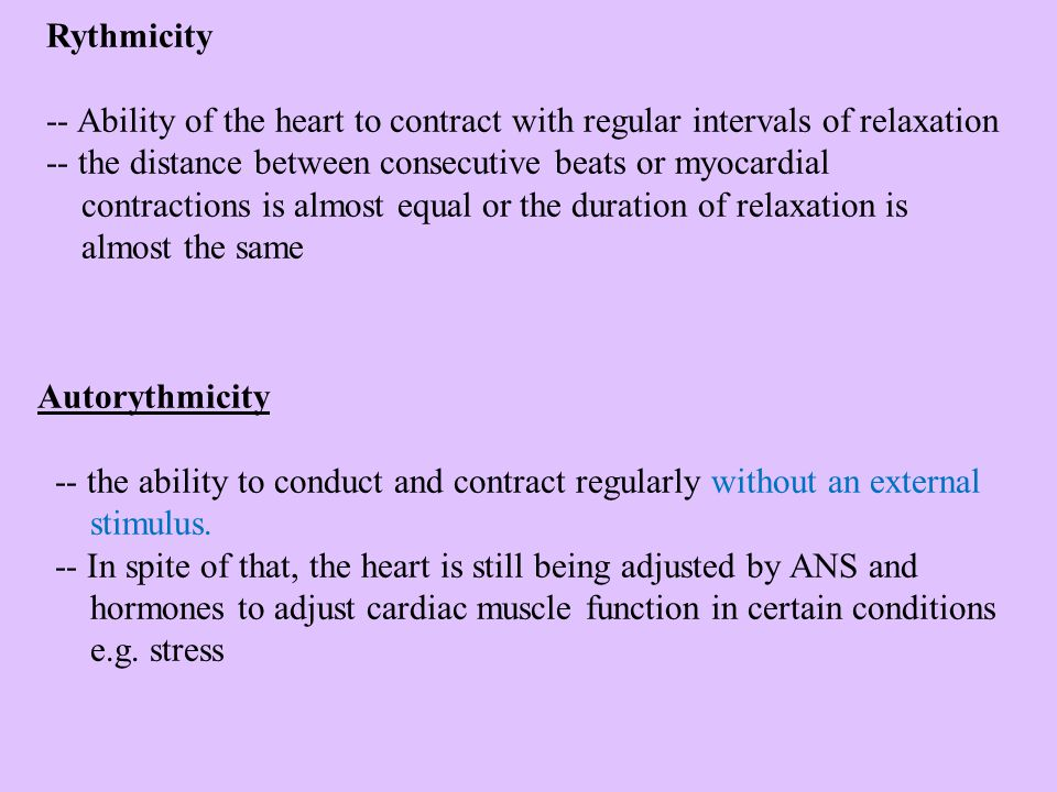 Rythmicity -- Ability of the heart to contract with regular intervals of relaxation -- the distance between consecutive beats or myocardial contractio