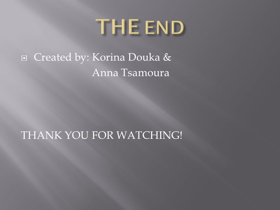  Created by: Korina Douka & Anna Tsamoura THANK YOU FOR WATCHING!