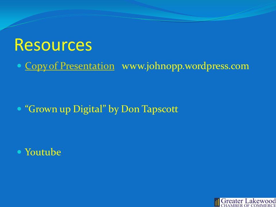 Resources Copy of Presentation www.johnopp.wordpress.com Copy of Presentation Grown up Digital by Don Tapscott Youtube