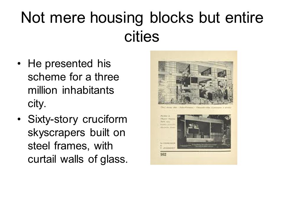 Not mere housing blocks but entire cities He presented his scheme for a three million inhabitants city.