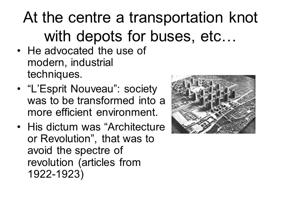 At the centre a transportation knot with depots for buses, etc… He advocated the use of modern, industrial techniques.