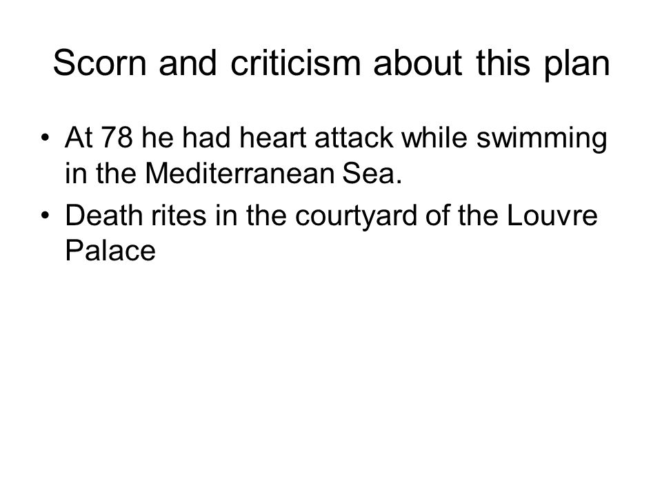 Scorn and criticism about this plan At 78 he had heart attack while swimming in the Mediterranean Sea.