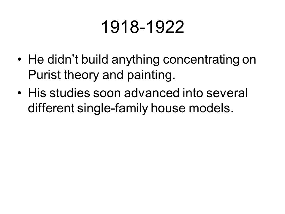 1918-1922 He didn't build anything concentrating on Purist theory and painting.