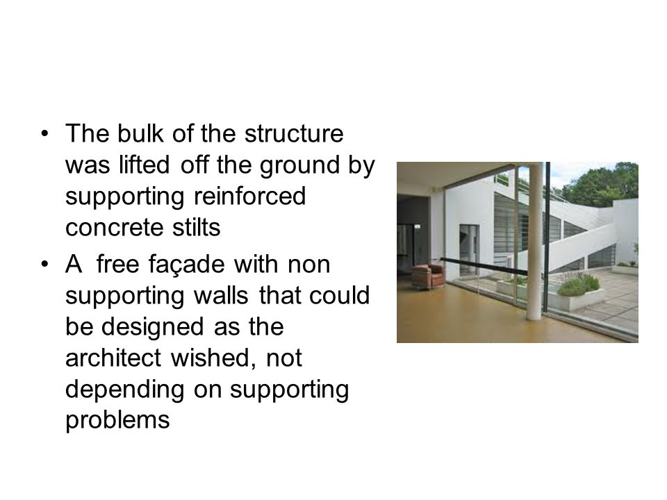 The bulk of the structure was lifted off the ground by supporting reinforced concrete stilts A free façade with non supporting walls that could be designed as the architect wished, not depending on supporting problems
