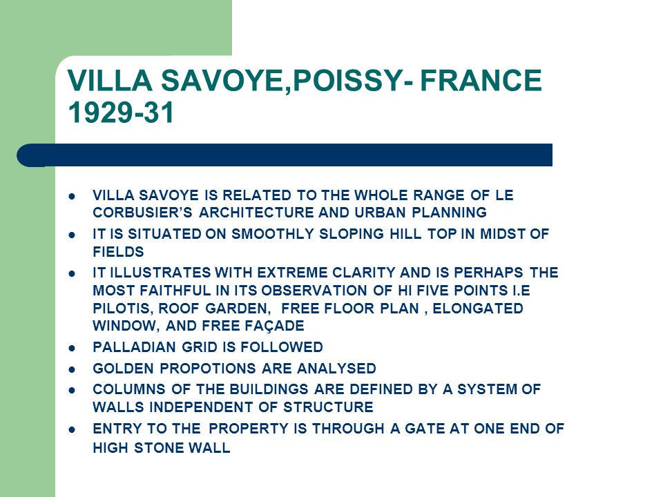 VILLA SAVOYE,POISSY- FRANCE 1929-31 VILLA SAVOYE IS RELATED TO THE WHOLE RANGE OF LE CORBUSIER'S ARCHITECTURE AND URBAN PLANNING IT IS SITUATED ON SMO