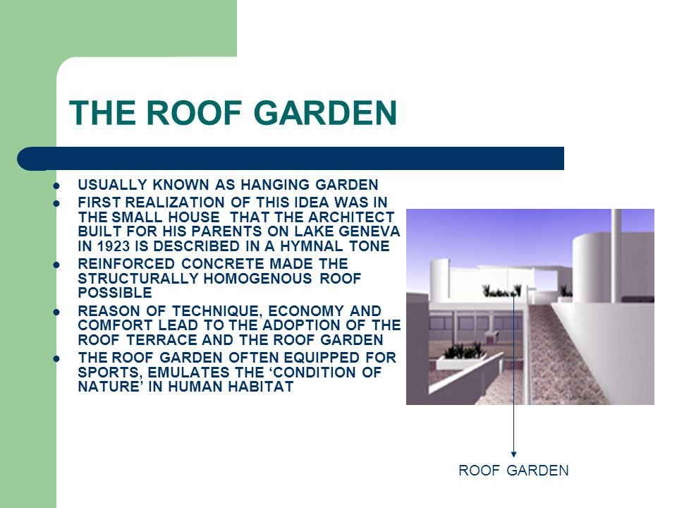 THE ROOF GARDEN USUALLY KNOWN AS HANGING GARDEN FIRST REALIZATION OF THIS IDEA WAS IN THE SMALL HOUSE THAT THE ARCHITECT BUILT FOR HIS PARENTS ON LAKE